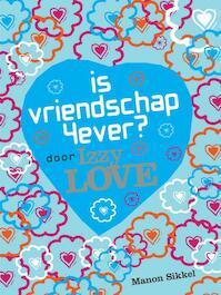Is vriendschap 4ever? Door Izzy Love - Manon Sikkel (ISBN 9789048801619)