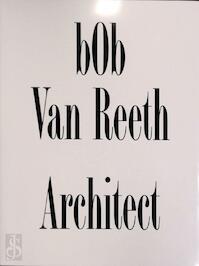 Bob van Reeth. Architect - Unknown (ISBN 9789490814045)