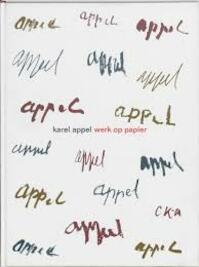 Karel appel. Werk op papier - Karel Appel (ISBN 9040095639)