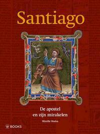 Santiago, de apostel en zijn mirakelen - Mireille Madou (ISBN 9789462580329)