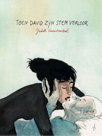 Toen David zijn stem verloor - Judith Vanistendael (ISBN 9789492117649)