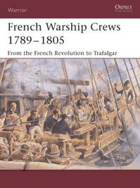 French Warship Crews 1789–1805 - Terry Crowdy (ISBN 9781841767451)