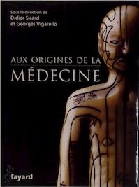 Aux origines de la médecine - Didier Sicard, Georges Vigarello (ISBN 9782213636559)