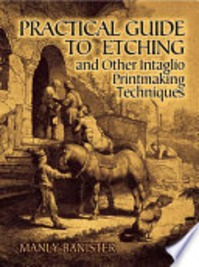 Practical Guide to Etching and Other Intaglio Printmaking Techniques - Manly Banister (ISBN 9780486251653)