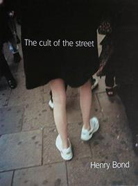 The cult of the street - Henry Bond (ISBN 9780953245802)
