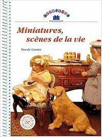 Miniatures, scènes de la vie - Pascale Garnier (ISBN 9782707203298)
