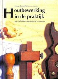 Houtbewerking in de praktijk - Ernest Scott, Willem Aalders (ISBN 9789061136293)