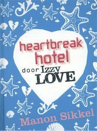 Heartbreak hotel door IzzyLove - Manon Sikkel (ISBN 9789048817177)