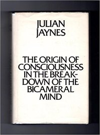 The origin of consciousness in the breakdown of the bicameral mind - Julian Jaynes (ISBN 0395207290)