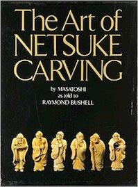 The Art of Netsuke Carving (Slipcased) - Raymond Bushell (ISBN 9780834802650)