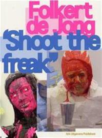 Shoot the freak - F. de Jong, S. Lutticken (ISBN 9789056624507)