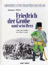 Armeen und Waffen Band 10. Friedrich der Große und sein Herr. Nach Vorlagen von Albert Seaton - Johannes Müller (ISBN 3803303311)