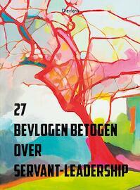 27 Bevlogen betogen over Servant-Leadership - Paul De Blot, Karel Noordzij, Robin Van Soolingen, Yolanda Eijgenstein, Ed Voerman, Mirjam van Drimmelen (ISBN 9789079138074)