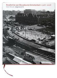 Academie van Bouwkunst Amsterdam 1908-2008 - D. Wendt, I. van 't Klooster, P. Winters (ISBN 9789064506680)