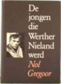 De jongen die Werther Nieland werd - Nol Gregoor (ISBN 9789063220754)