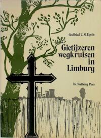 Gietijzeren wegkruisen in limburg - Godfried C.M. Egelie (ISBN 9789060111888)