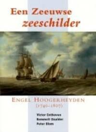 Een Zeeuwse zeeschilder. Engel Hoogerheyden (1740-1807) - V. Enthoven, Remmelt Daalder, P. Blom (ISBN 9789072838421)