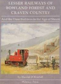 Lesser Railways of Bowland Forest and Craven Country: And the Dam Builders in the Age of Steam - Harold D. Bowtell (ISBN 0951110888)