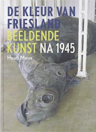 De kleur van Friesland - Huub Mous (ISBN 9789033006913)