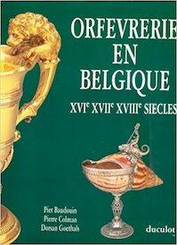 Orfèvrerie en Belgique - Piet Baudouin, Pierre Colman, Dorsan Goethals (ISBN 9782801107690)