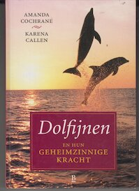 Dolfijnen en hun geheimzinnige kracht - Amanda Cochrane, Karena Callen (ISBN 9789024603879)