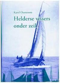 Helderse Vissers onder Zeil - Karel Oosterom (ISBN 9789064554636)