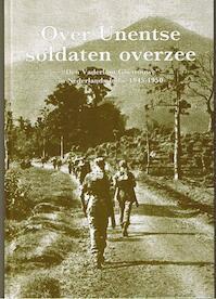Over Unentse soldaten overzee - P. Naalden, C.J. van Kempen (ISBN 9789078933069)
