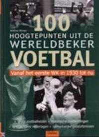 100 hoogtepunten uit de Wereldbeker Voetbal - Andreas Baingo, Amp, Jan Cleuren (ISBN 9789024377435)