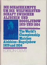 Die Schachkämpfe um die Weltmeisterschaft zwischen Aljechin und Bogoljubow 1929 und 1934. The World's Championship Matches Alekhine-Bogoljubow 1929 and 1934 - N/a (ISBN 3283001448)