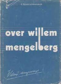 Over Willem Mengelberg. 1871-1951. Illustraties en documentatie uit het archief van Willem Mengelberg en persoonlijke herinneringen van E. Bysterus Heemskerk - E. Bysterus Heemskerk (ISBN 9789061410010)