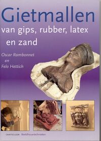 Gietmallen van gips, rubber, latex en zand - Oscar Rambonnet, Felo Hettich (ISBN 9789021327020)