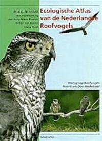Ecologische atlas van de Nederlandse roofvogels - Rob G. Bijlsma, Anne-Marie Blomert (ISBN 9789060973486)