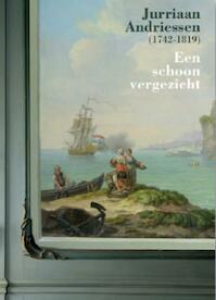 Jurriaan Andriessen (1742-1819) een schoon vergezicht - R. Harmanni, T. Grever (ISBN 9789040086632)
