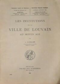 Les institutions de la ville de Louvain au moyen âge - Joseph Cuvelier