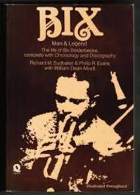 Bix, man & legend - Richard M. Sudhalter, Philip R. Evans, William Dean-Myatt (ISBN 9780704311886)