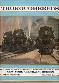 Thoroughbreds: New York Central's 4-6-4 Hudson - Alvin F. Staufer, Edward L. May (ISBN 9780944513033)