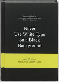 Never Use White Type on a Black Background - A. van Gaalen, Anneloes van Gaalen (ISBN 9789063692070)