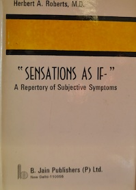 """ Sensations as if- "" A repertory of subjective Symptoms - Herbert A. Roberts (ISBN 8170210887)"