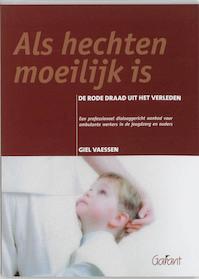 Als hechten moeilijk is - Giel Vaessen, Giel Vaessen (ISBN 9789044116649)