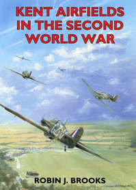 Kent Airfields in the Second World War - Robin J. Brooks (ISBN 9781853065231)