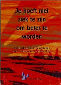 Je hoeft niet ziek te zijn om beter te worden - Paula Bakhuis (ISBN 9789080394810)