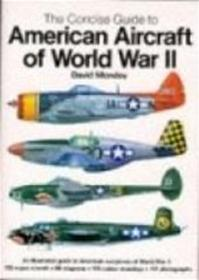 The Hamlyn concise guide to American aircraft of World War II - David Mondey (ISBN 9780600349693)