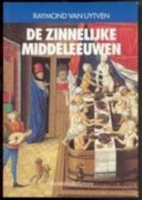 De zinnelijke Middeleeuwen - Raymond van Uytven (ISBN 9789061526964)