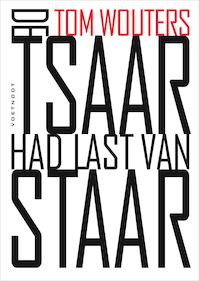 De Tsaar had last van staar - Tom Wouters (ISBN 9789491738371)