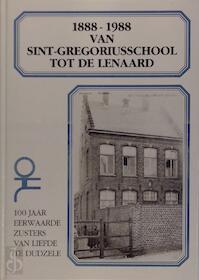 1888 - 1988 van Sint-Gregoriusschool tot De Lenaard