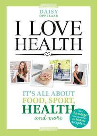 I love health - Daisy Oppelaar (ISBN 9789021560137)