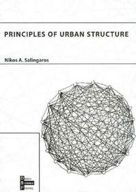 Principles of Urban Structure - Nikos A. Salingaros (ISBN 9789085940012)