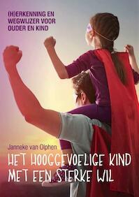 Het hooggevoelige kind met een sterke wil - Janneke van Olphen (ISBN 9789491687440)