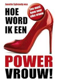 Hoe word ik een powervrouw! - Janette Sybrandy (ISBN 9789081957304)