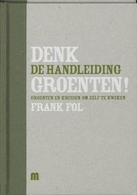Groenten en kruiden om zelf te kweken / De handleiding - Frank Fol (ISBN 9789081293181)